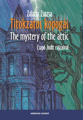 Zalaba Zsuzsa: Titokzatos kopogs/The mystery of the attic (MEDIAN, Pozsony 2012)