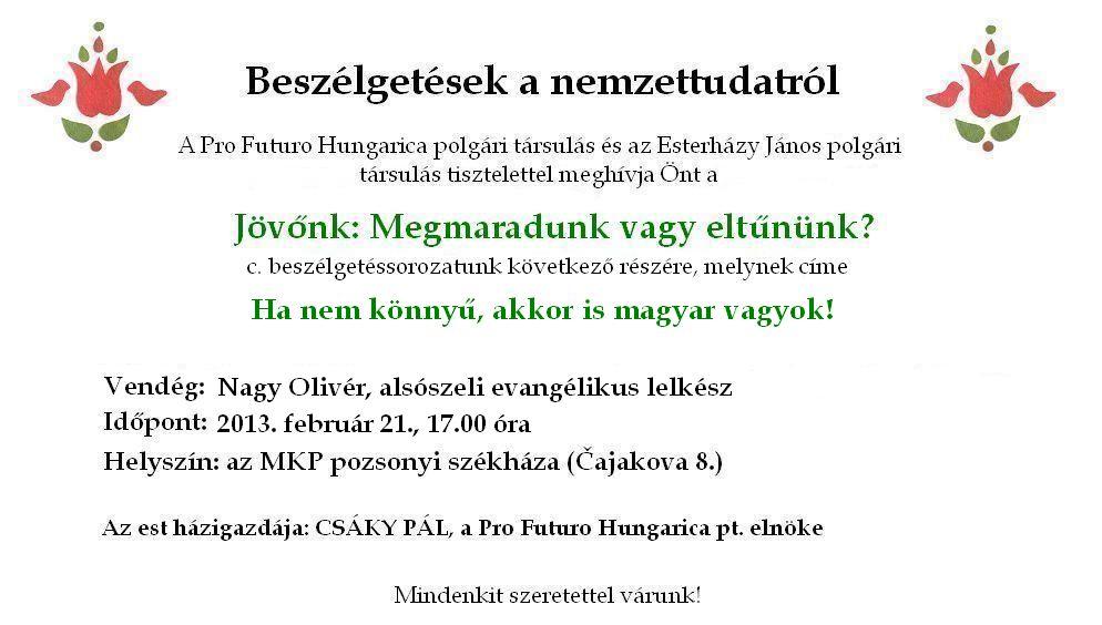 MIndenkit szeretettel var a PRO FUTURO HUNGARICA februar 21-en 17.00-kor a Beszelgetesek a nemzettudatrol c. beszelgetéssorozat kovetkezo rendezvenyere.